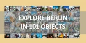 Explore Berlin in 101 Objects